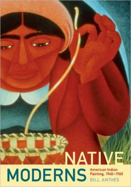 Native Moderns: American Indian Painting, 1940-1960