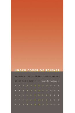 Under Cover of Science: American Legal-Economic Theory and the Quest for Objectivity