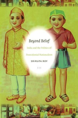 Beyond Belief: India and the Politics of Postcolonial Nationalism