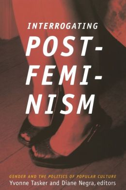 Interrogating Postfeminism: Gender and the Politics of Popular Culture