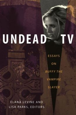 Undead TV: Essays on Buffy the Vampire Slayer