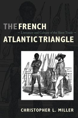 The French Atlantic Triangle: Literature and Culture of the Slave Trade
