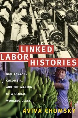 Linked Labor Histories: New England, Colombia, and the Making of a Global Working Class