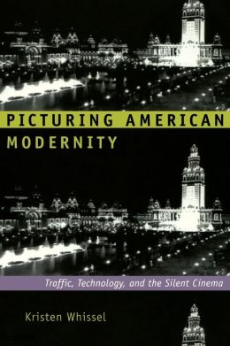 Picturing American Modernity: Traffic, Technology, and the Silent Cinema