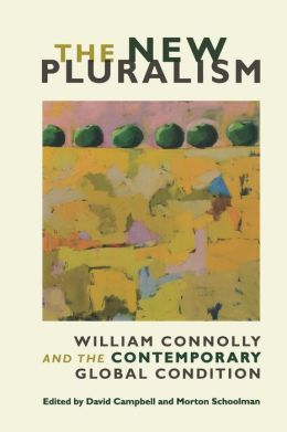 The New Pluralism: William Connolly and the Contemporary Global Condition
