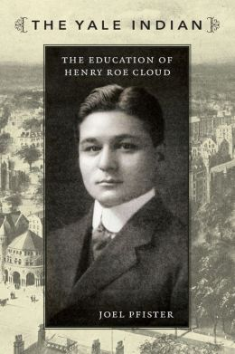 The Yale Indian: The Education of Henry Roe Cloud