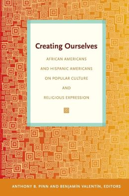 Creating Ourselves: African Americans and Hispanic Americans on Popular Culture and Religious Expression