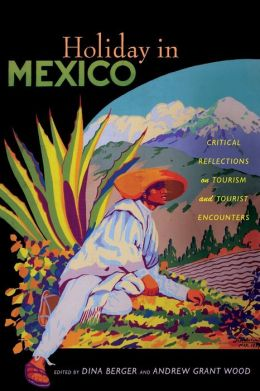 Holiday in Mexico: Critical Reflections on Tourism and Tourist Encounters
