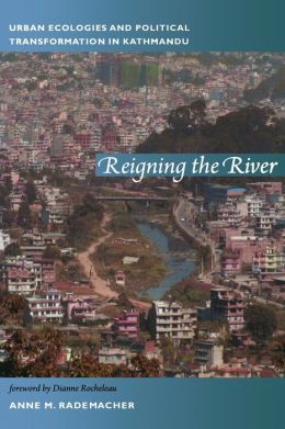Reigning the River: Urban Ecologies and Political Transformation in Kathmandu