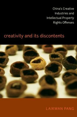 Creativity and Its Discontents: China's Creative Industries and Intellectual Property Rights Offenses