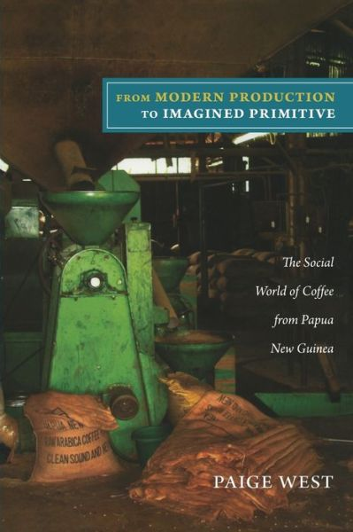 From Modern Production to Imagined Primitive: The Social World of Coffee from Papua New Guinea