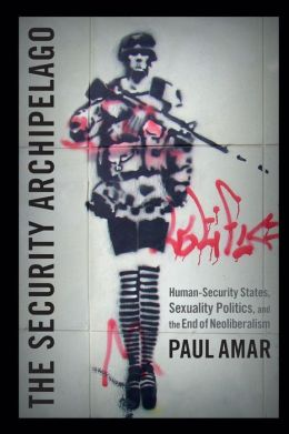 The Security Archipelago: Human-Security States, Sexuality Politics, and the End of Neoliberalism