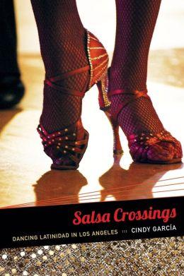 Salsa Crossings: Dancing Latinidad in Los Angeles