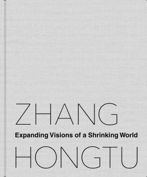 Zhang Hongtu: Expanding Visions of a Shrinking World