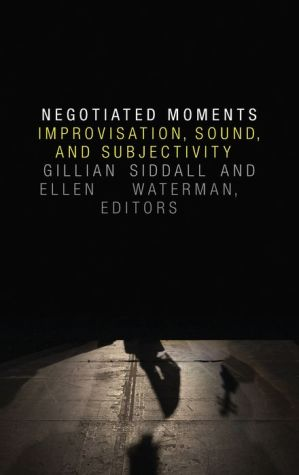 Negotiated Moments: Improvisation, Sound, and Subjectivity