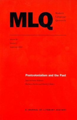 Postcolonialism and the Past (Modern Language Quarterly, Volume 65, Number 3, September 2004)