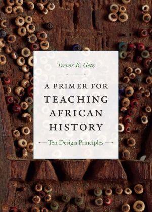 A Primer for Teaching African History: Ten Design Principles