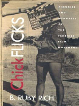 Chick Flicks: Theories and Memories of the Feminist Film Movement