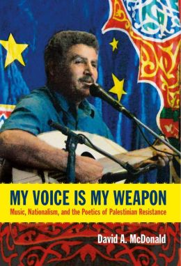 My Voice Is My Weapon: Music, Nationalism, and the Poetics of Palestinian Resistance