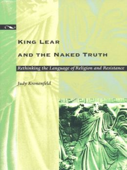 King Lear and the Naked Truth: Rethinking the Language of Religion and Resistance