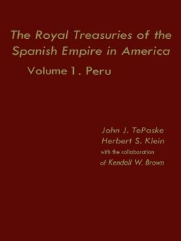 The Royal Treasuries of the Spanish Empire in America: Vol. 1: Peru