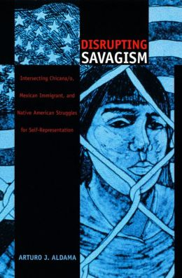Disrupting Savagism: Intersecting Chicana/o, Mexican Immigrant, and Native American Struggles for Self-Representation