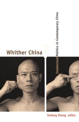 Whither China?: Intellectual Politics in Contemporary China