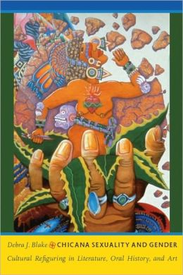 Chicana Sexuality and Gender: Cultural Refiguring in Literature, Oral History, and Art