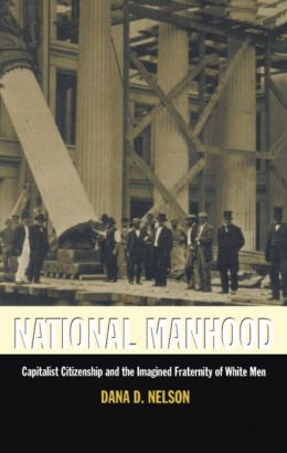 National Manhood: Capitalist Citizenship and the Imagined Fraternity of White Men
