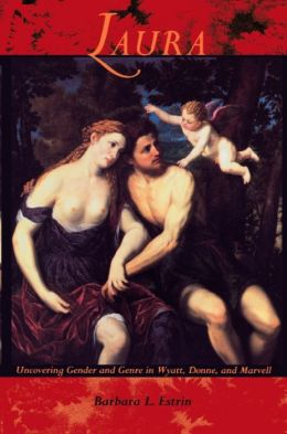 Laura: Uncovering Gender and Genre in Wyatt, Donne and Marvell