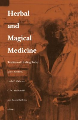 Herbal and Magical Medicine: Traditional Healing Today