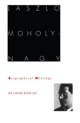 László Moholy-Nagy: biographical writings