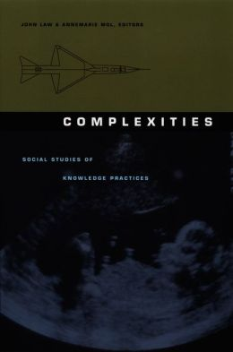 Complexities: Social Studies of Knowledge Practices