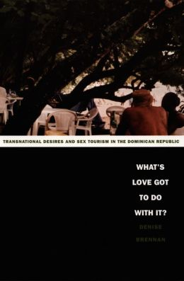 What's Love Got to Do with It?: Transnational Desires and Sex Tourism in the Dominican Republic