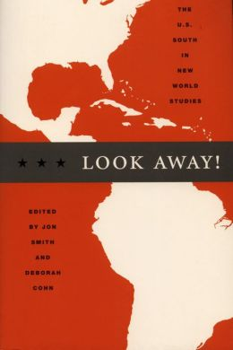 Look Away!: The U.S. South in New World Studies