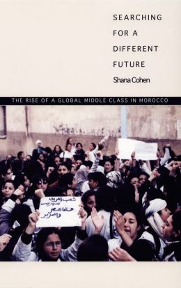 Searching for a Different Future: The Rise of a Global Middle Class in Morocco