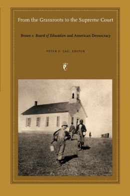From the Grassroots to the Supreme Court: Brown v. Board of Education and American Democracy
