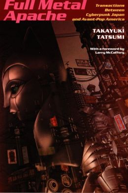 Full Metal Apache: Transactions Between Cyberpunk Japan and Avant-Pop America