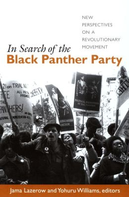 In Search of the Black Panther Party: New Perspectives on a Revolutionary Movement