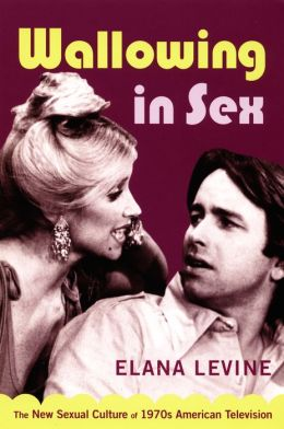 Wallowing in Sex: The New Sexual Culture of 1970s American Television