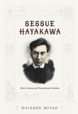 Sessue Hayakawa: Silent Cinema and Transnational Stardom