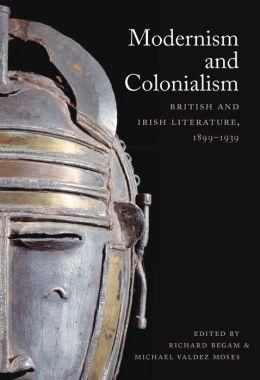 Modernism and Colonialism: British and Irish Literature, 1899-1939