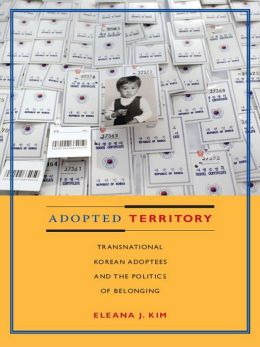 Adopted Territory: Transnational Korean Adoptees and the Politics of Belonging