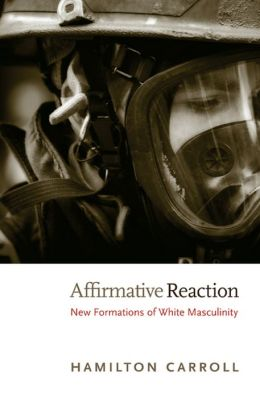 Affirmative Reaction: New Formations of White Masculinity
