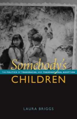 Somebody's Children: The Politics of Transnational and Transracial Adoption