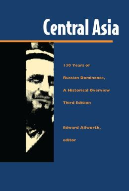 Central Asia: One Hundred Thirty Years of Russian Dominance, A Historical Overview
