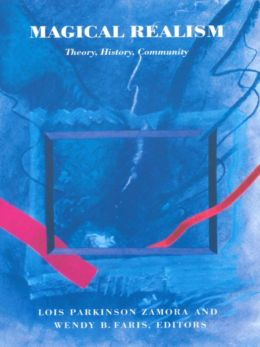 Magical Realism: Theory, History, Community