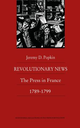 Revolutionary News: The Press in France, 1789-1799