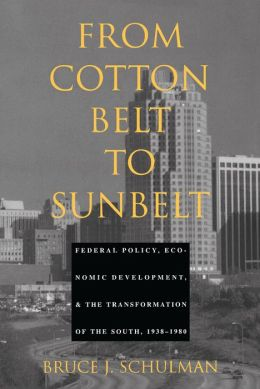 From Cotton Belt to Sunbelt: Federal Policy, Economic Development, and the Transformation of the South 1938-1980
