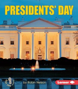 Presidents' Day (First Step Nonfiction - American Holidays Series)
